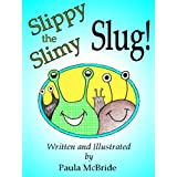 Slippy the Slimy Slug! (A Children's Fun Rhyming Picture Book for ages 2-6)by Paula McBride