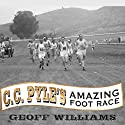 C. C. Pyle's Amazing Foot Race: The True Story of the 1928 Coast-to-Coast Run Across America Audiobook by Geoff Williams Narrated by Robertson Dean