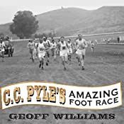 C. C. Pyle's Amazing Foot Race: The True Story of the 1928 Coast-to-Coast Run Across America | [Geoff Williams]