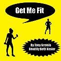 Get Me Fit: Get Me Skinny, Volume 2 Audiobook by Tony Arreola Narrated by Beth Kesler