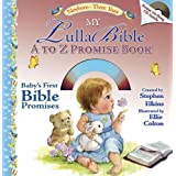 My LullaBible A to Z Promise Book: Baby's First A to Z Collection of Bible Promises ~ Stephen Elkins