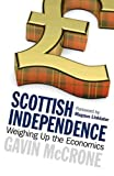 Gavin McCrone Scottish Independence: Weighing Up the Economics by Gavin McCrone ( 2013 ) Paperback