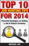 Top 10 Job-Hunting Tips  for 2014: Powerful Strategies on Getting a Job in Todays Economy (Job Hunting, Career tips)