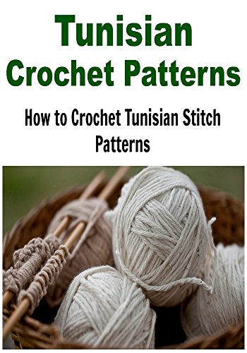 Free Kindle Book : Tunisian Crochet Patterns:  How to Crochet Tunisian Stitch Patterns: (Crochet - Crochet Projects - Crochet Patterns - Crochet for Beginners - Knitting)