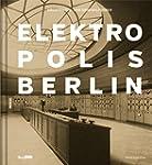 Elektropolis Berlin: Architektur- und...