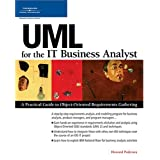 UML for the IT Business Analyst: A Practical Guide to Object-Oriented Requirements Gathering ~ Howard Podeswa