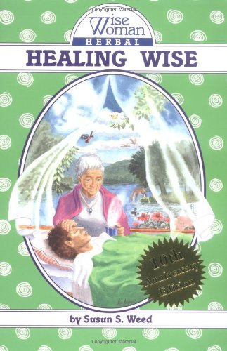 Healing Wise (Wise Woman Herbal) by Susun S. Weed