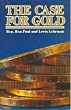 Case for Gold: A Minority Report of the United State Gold Commission