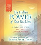 The Hidden Power of Your Past Lives: Revealing Your Encoded Consciousness