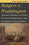 img - for Rutgers v. Waddington: Alexander Hamilton, the End of the War for Independence, and the Origins of Judicial Review (Landmark Law Cases & American Society) book / textbook / text book