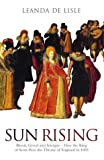 img - for By Leanda de Lisle Sun Rising: Blood, Greed and Intrigue-How the King of Scots Won the Throne of England in 1603 (First Edition) [Hardcover] book / textbook / text book