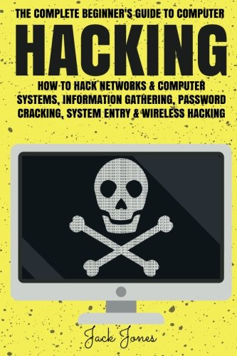Hacking: The Complete Beginner's Guide To Computer Hacking: How To Hack Networks and Computer Systems, Information Gathering, Password Cracking, … Online anonymity, IP Address, Privacy)