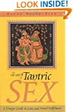 The Heart of Tantric Sex: A Unique Guide to Love and Sexual Fulfillment