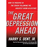 img - for By Harry S. Dent The Great Depression Ahead: How to Prosper in the Crash Following the Greatest Boom in History (1st Edition) book / textbook / text book