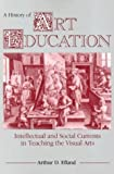img - for A History of Art Education: Intellectual and Social Currents in Teaching the Visual Arts by Arthur D. Efland (1989) Paperback book / textbook / text book
