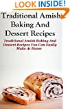 Amish Baking Recipes: Traditional Amish Baking and Dessert Recipes You Can Easily Make At Home