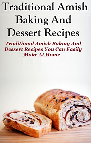 Amish Baking Recipes: Traditional Amish Baking and Dessert Recipes You Can Easily Make At Home by Jennifer Duek
