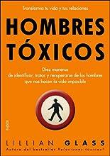 Hombres tóxicos: Diez maneras de identificar, tratar y recuperarse de los hombres que nos hacen..