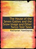 The House of the Seven Gables and the Snow Image and Other Twice-Told Tales