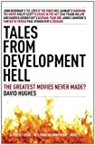 David Hughes Tales from Development Hell (New Updated Edition): The Greatest Movies Never Made?
