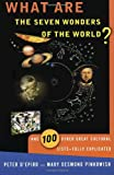 What are the Seven Wonders of the World?: And 100 Other Great Cultural Lists--Fully Explicated (0385490623) by Peter D'Epiro