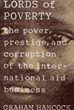 The Lords of Poverty: The Power, Prestige, and Corruption of the International Aid Business