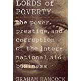 The Lords of Poverty: The Power, Prestige, and Corruption of the International Aid Business ~ Graham Hancock
