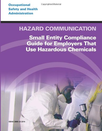 Hazard Communication: Small Entity Compliance Guide For Employers That Use Hazardous Chemicals