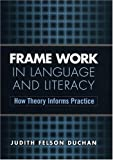 img - for Frame Work in Language and Literacy: How Theory Informs Practice (Challenges in Language and Literacy) by Judith Felson Duchan PhD (2003-11-04) book / textbook / text book