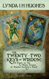 The Twenty-Two Keys of Wisdom: A Study on the Major Arcana of Aleister Crowleys Tarot
