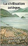 La civilisation azt�que: La Conqu�te de Mexico