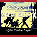 William S. and the Great Escape (       UNABRIDGED) by Zilpha Keatley Snyder Narrated by James Colby