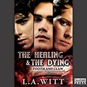 The Healing and the Dying: Tooth & Claw, Book 2   L.A. Witt