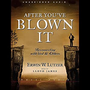 After You've Blown It: Reconnecting with God and Others | [Erwin Lutzer]