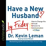 Have a New Husband by Friday: How to Change His Attitude, Behavior & Communication in 5 Days | Kevin Leman