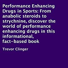 Performance Enhancing Drugs in Sports: From Anabolic Steroids to Strychnine, Discover the World of Performance-Enhancing Drugs in This Informational, Fact-Based Book (       UNABRIDGED) by Trevor Clinger Narrated by Charles Orlik