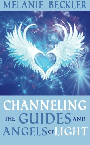 Channeling the Guides and Angels of Light