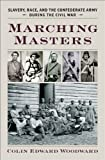 Marching Masters: Slavery, Race, and the Confederate Army during the Civil War (A Nation Divided: Studies in the Civil War Era)