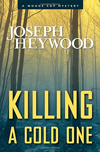 Killing A Cold One: A Woods Cop Mystery