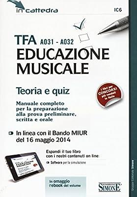 TFA A031-A032 educazione musicale. Teoria e quiz. Manuale completo per la preparazione alla prova preliminare, scritta e orale. Con software di simulazione