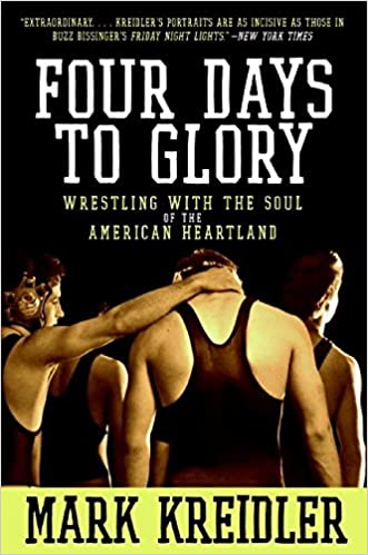 Four Days to Glory: Wrestling with the Soul of the American Heartland written by Mark Kreidler
