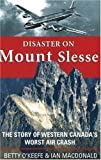 Betty O'Keefe Disaster on Mount Slesse: The Story of Western Canada's Worst Air Crash