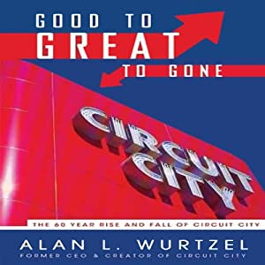 Good to Great to Gone: The 60-Year Rise and Fall of Circuit City | [Alan Wurtzel]