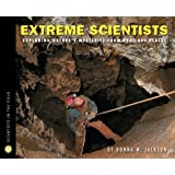 Extreme Scientists: Exploring Nature's Mysteries from Perilous Places (Scientists in the Field Series)