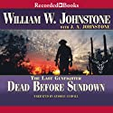 Dead Before Sundown: The Last Gunfighter, Book 22 Audiobook by William Johnstone Narrated by George Guidall