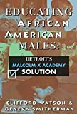 img - for [Educating African American Males: Detroit's Malcolm X Academy Solution] (By: Clifford Watson) [published: June, 2006] book / textbook / text book