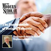 The Modern Scholar: The Fundamentals of Business Etiquette | [Professor Robert A. Shutt]