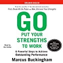 Go Put Your Strengths to Work: 6 Powerful Steps to Achieve Outstanding Performance (       UNABRIDGED) by Marcus Buckingham Narrated by Marcus Buckingham