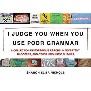 I Judge You When You Use Poor Grammar: A Collection of Egregious Errors, Disconcerting Bloopers, and Other Linguistic Slip-Ups (Paperback)