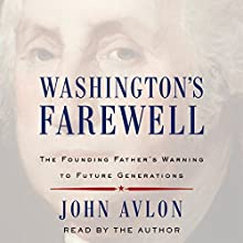 Washington's Farewell: The Founding Father's Warning to Future Generations Audiobook by John Avlon Narrated by John Avlon